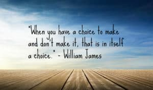Travel quote - When you have a choice to make and don't make it, that is in itself a choice.