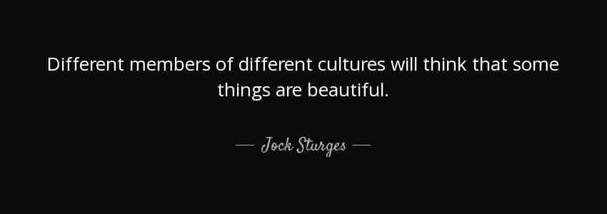 Travel quote - Different members of different cultures will think that some things are beautiful