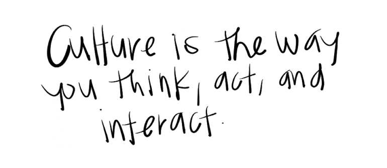 """""""Culture is the way you think, act and interact"""""""