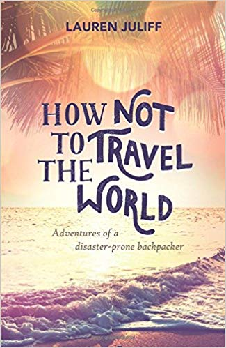 How Not to Travel the World by Lauren Juliff - travel novels by women writers