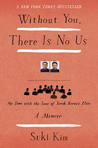 Without You, There is No Us: My Time with the Sons of North Korea's Elite by Suki Kim