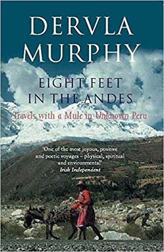 Eight Feet in the Andes: Travels with a Mule in Unknown Peru by Dervla Murphy